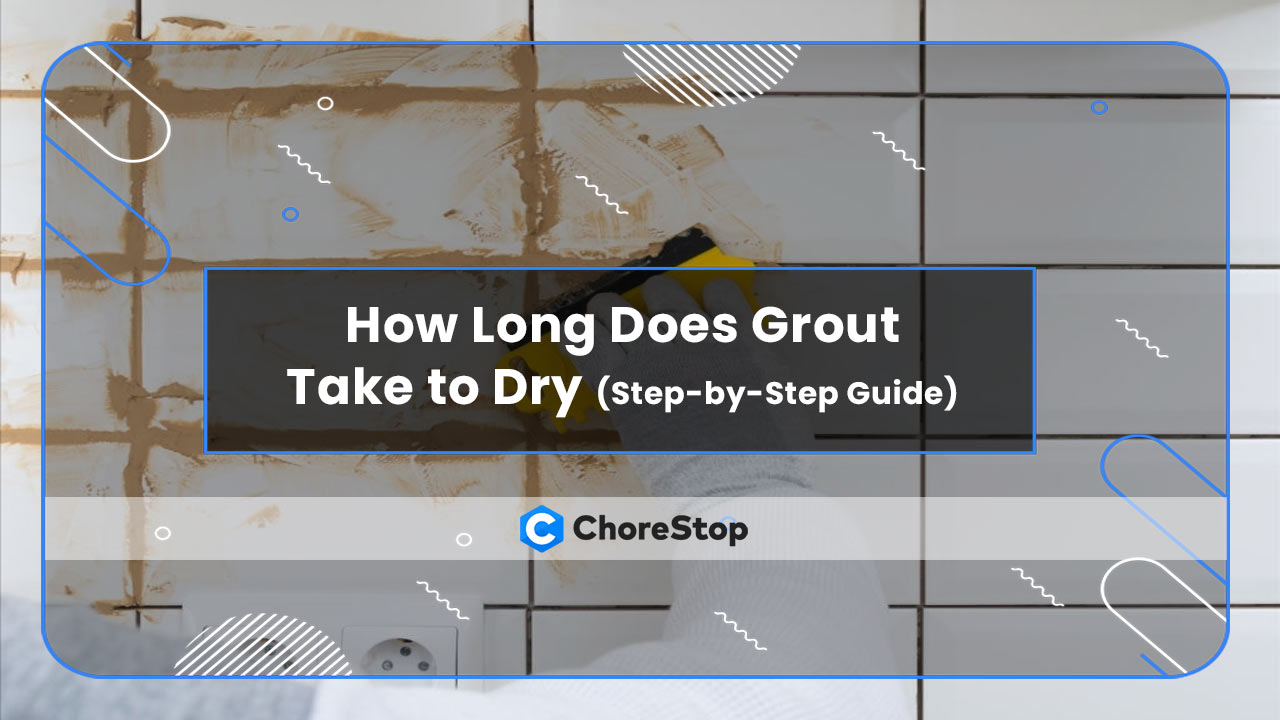 How Long Does Grout Take to Dry (Step-by-Step Guide)