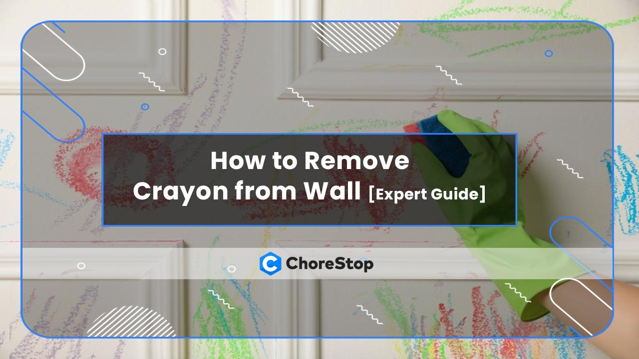 How to Remove Crayon from Wall [Expert Guide]