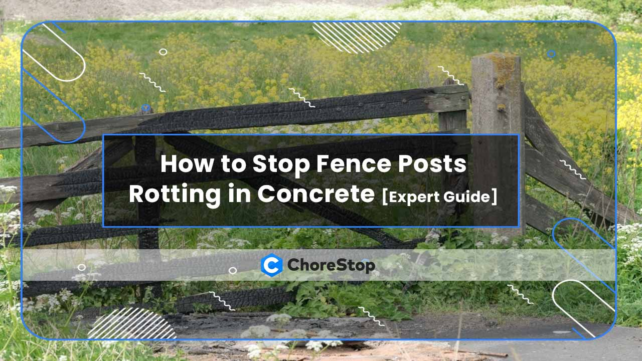 How to Stop Fence Posts Rotting in Concrete [DIY]